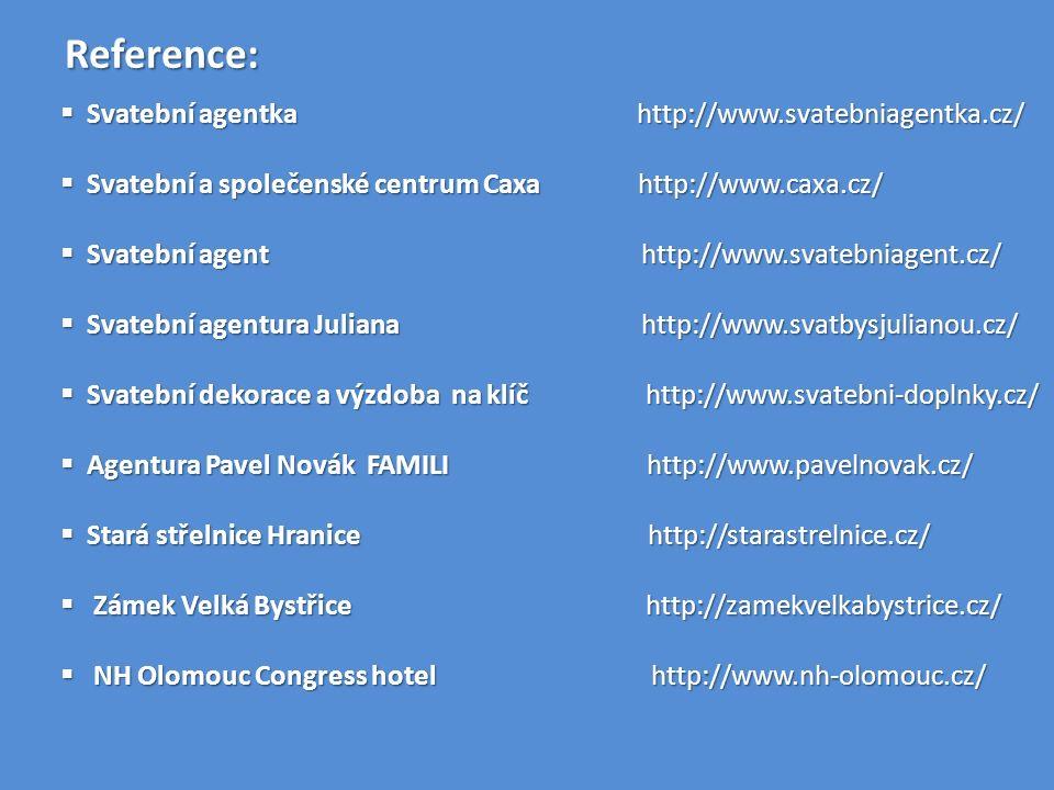 Reference:  Svatební agentka http://www.svatebniagentka.cz/  Svatební a společenské centrum Caxa http://www.caxa.cz/  Svatební agent http://www.svatebniagent.cz/  Svatební agentura Juliana http://www.svatbysjulianou.cz/  Svatební dekorace a výzdoba na klíč http://www.svatebni-doplnky.cz/  Agentura Pavel Novák FAMILI http://www.pavelnovak.cz/  Stará střelnice Hranice http://starastrelnice.cz/  Zámek Velká Bystřice http://zamekvelkabystrice.cz/  NH Olomouc Congress hotel http://www.nh-olomouc.cz/
