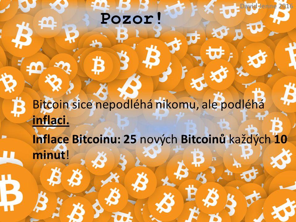 Pozor! Bitcoin sice nepodléhá nikomu, ale podléhá inflaci. Inflace Bitcoinu: 25 nových Bitcoinů každých 10 minut! David Jenne 2016