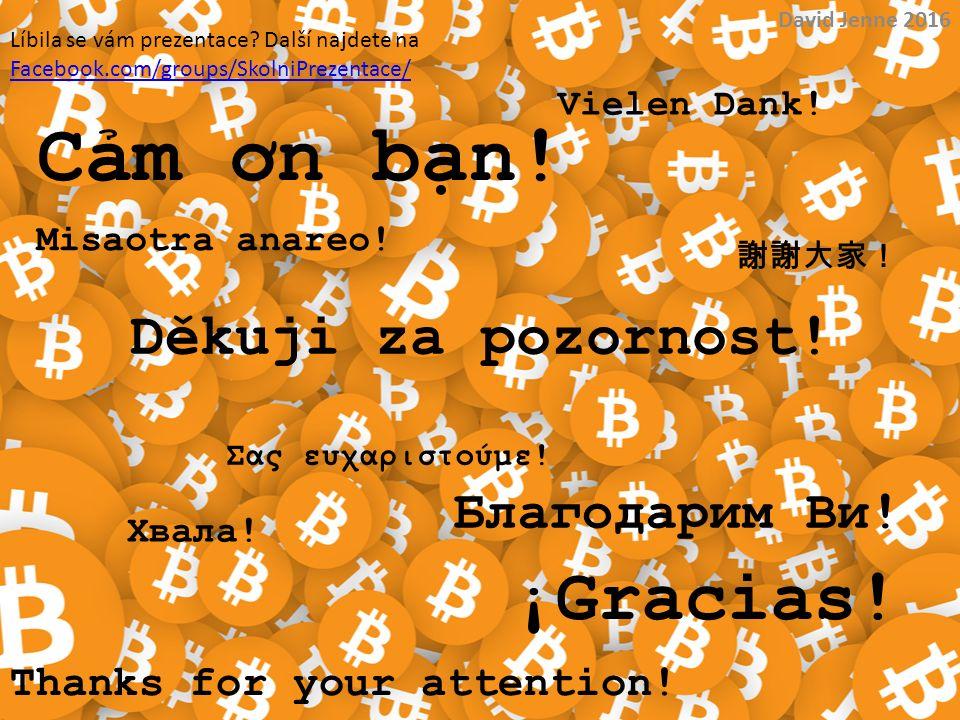 Děkuji za pozornost! David Jenne 2016 Thanks for your attention! Vielen Dank! Misaotra anareo! ¡Gracias! Cảm ơn bạn! Благодарим Ви! Хвала! Σας ευχαρισ
