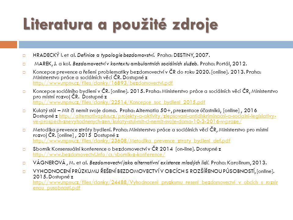 Literatura a použité zdroje  HRADECKÝ I. et al. Definice a typologie bezdomovství.