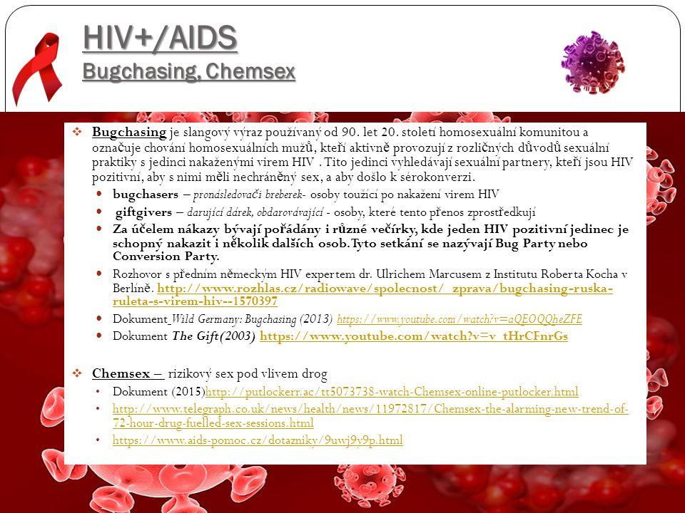 HIV+/AIDS Bugchasing, Chemsex  Bugchasing je slangový výraz používaný od 90. let 20. století homosexuální komunitou a ozna č uje chování homosexuální