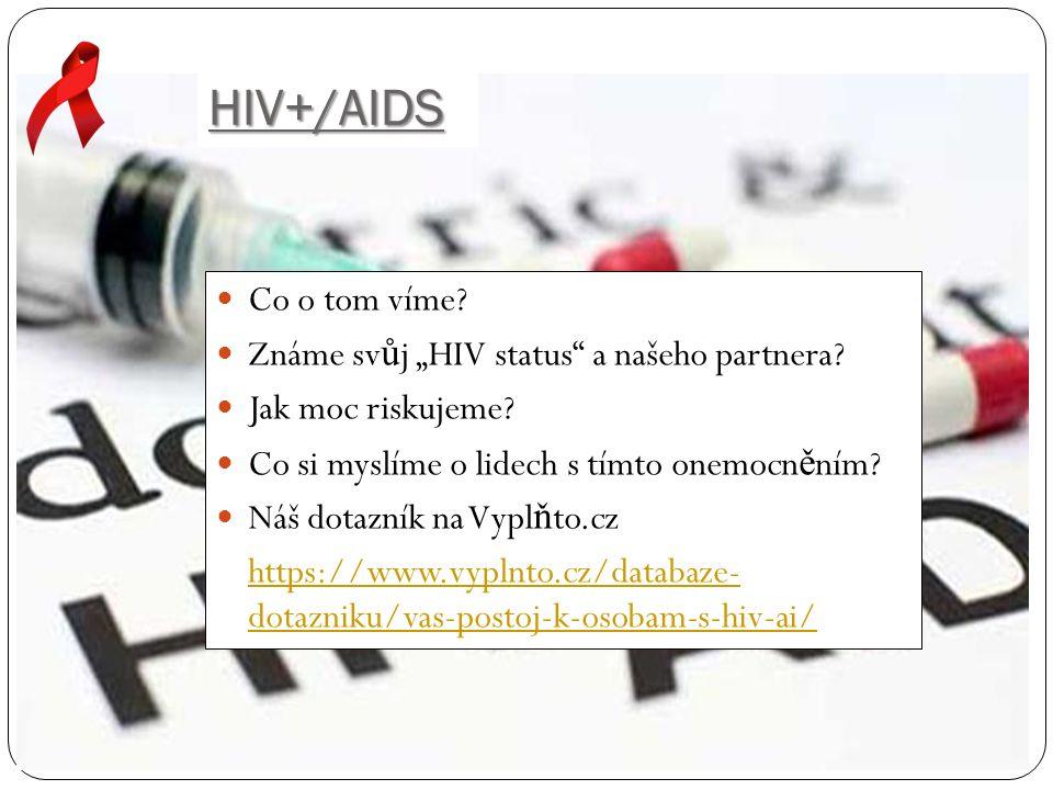HIV+/AIDS HIV+/AIDS průzkum agentury Ipsos pro GSK(2014) Pouze 55 % dotázaných se bojí HIV Pouze 15 % dotázaných používá pravideln ě kondom Až 48 % dotázaných m ě lo náhodný nechrán ě ný jednorázový sexuální styk 53 % respondent ů odhaduje bezpe č nost sexuálního styku s novým partnerem podle jeho spolehlivého a odpov ě dného chování Pouze 33 % dotázaných se u nového partnera ujiš ť uje, zda nemá pohlavn ě p ř enosnou chorobu Pouze 1 % dotázaných si troufne požadovat po novém partnerovi test na pohlavní choroby 4 % dotázaných se p ř iznala k tomu, že jim byla diagnostikována pohlavní choroba 14 % respondent ů do 26 let považuje AIDS za lé č itelnou nemoc 40 % dotázaných m ě lo v život ě více než 6 partner ů