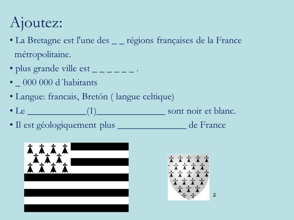 Ajoutez: La Bretagne est l une des _ _ régions françaises de la France métropolitaine.