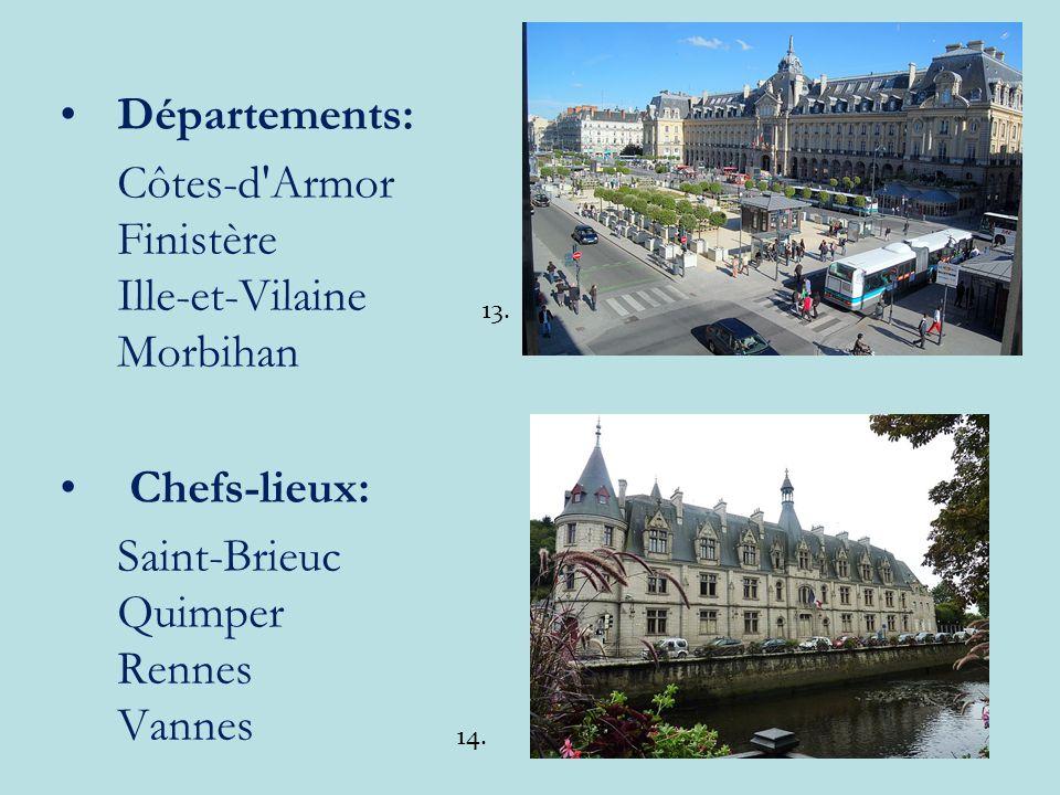 Départements: Côtes-d Armor Finistère Ille-et-Vilaine Morbihan Chefs-lieux: Saint-Brieuc Quimper Rennes Vannes 13.