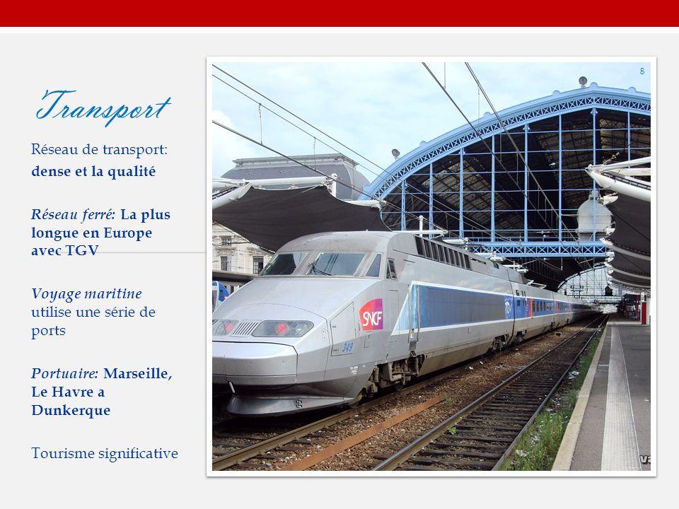 Transport Réseau de transport: dense et la qualité Réseau ferré: La plus longue en Europe avec TGV Voyage maritine utilise une série de ports Portuaire: Marseille, Le Havre a Dunkerque Tourisme significative 8