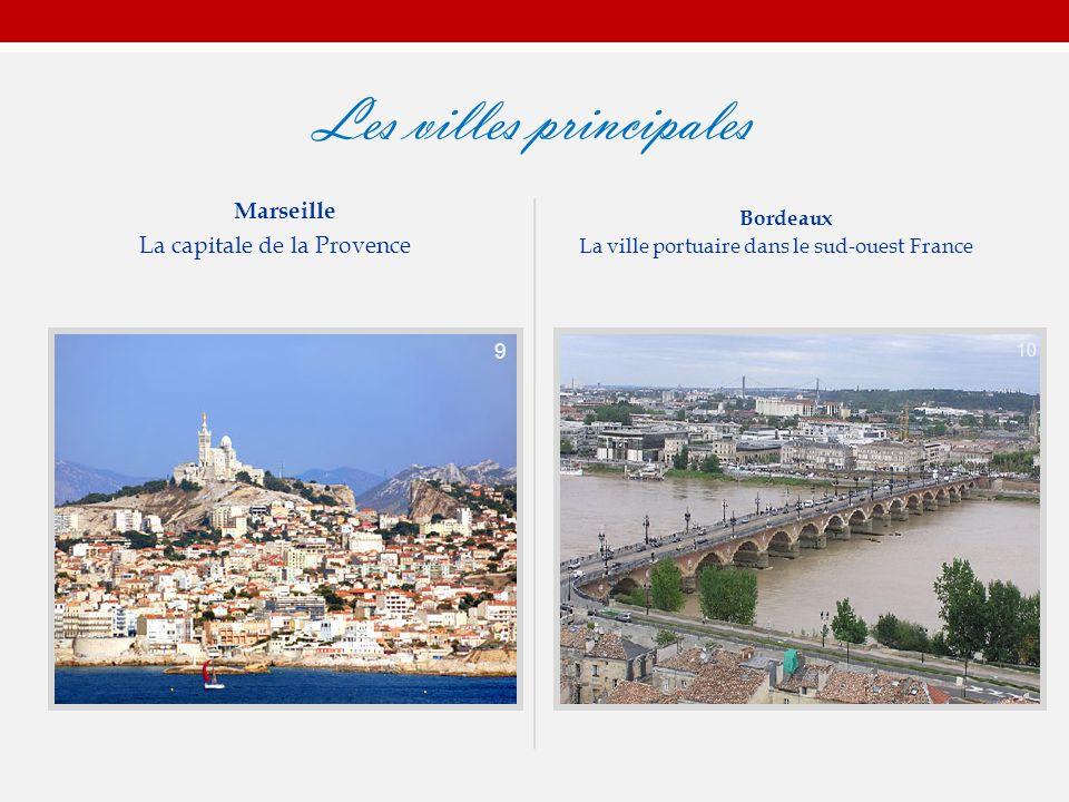 Les villes principales Marseille La capitale de la Provence 9 Bordeaux La ville portuaire dans le sud-ouest France 10 9 9 10
