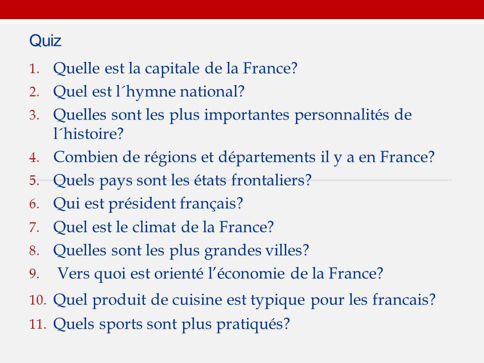 Quiz 1. Quelle est la capitale de la France. 2. Quel est l´hymne national.