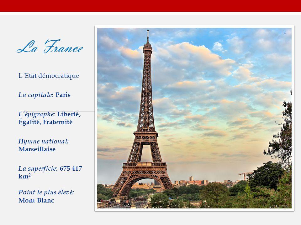 La France L´Etat démocratique La capitale: Paris L´épigraphe : Liberté, Égalité, Fraternité Hymne national: Marseillaise La superficie : 675 417 km 2 Point le plus élevé: Mont Blanc 2