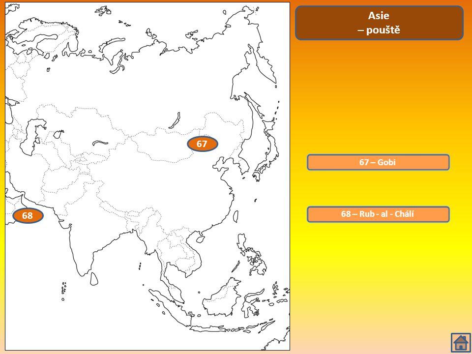67 – Gobi Asie – pouště 68 – Rub - al - Chálí 67 68