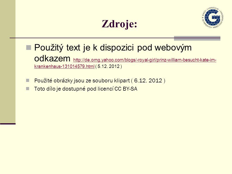 Zdroje: Použitý text je k dispozici pod webovým odkazem http://de.omg.yahoo.com/blogs/-royal-girl/prinz-william-besucht-kate-im- krankenhaus-131014579.html ( 5.12.