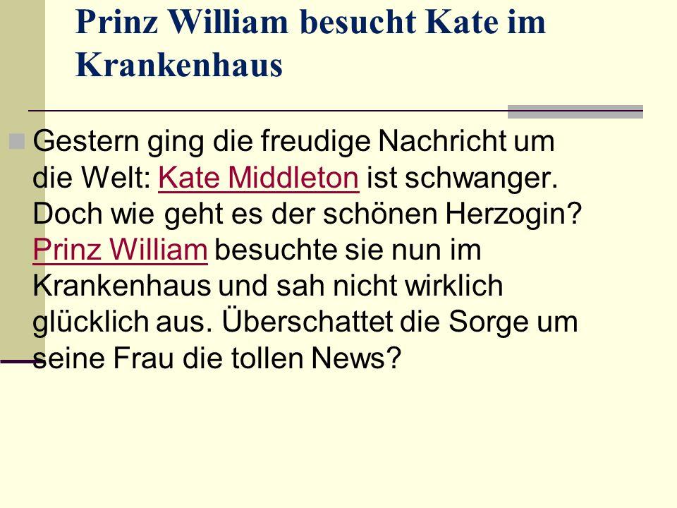 Prinz William besucht Kate im Krankenhaus Gestern ging die freudige Nachricht um die Welt: Kate Middleton ist schwanger.