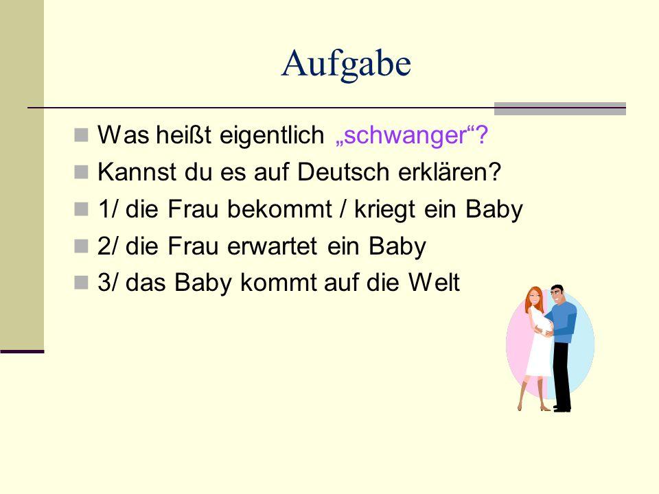 """Was heißt eigentlich """"schwanger . Kannst du es auf Deutsch erklären."""