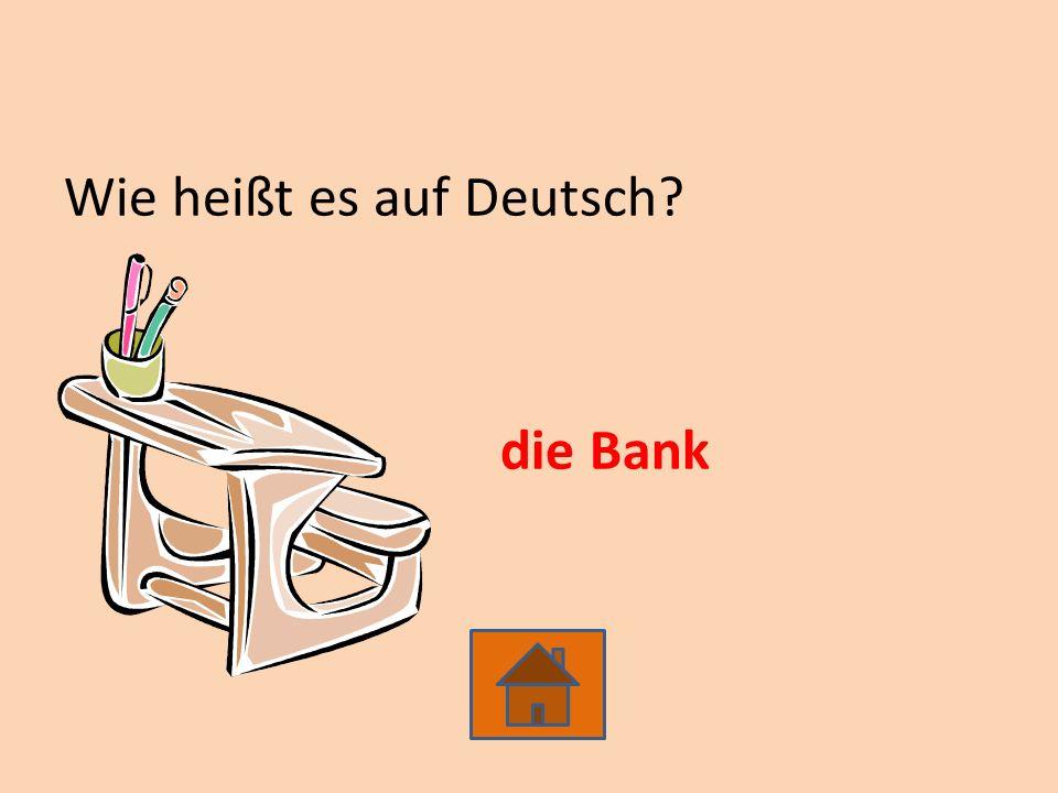Wie heißt es auf Deutsch? die Bank