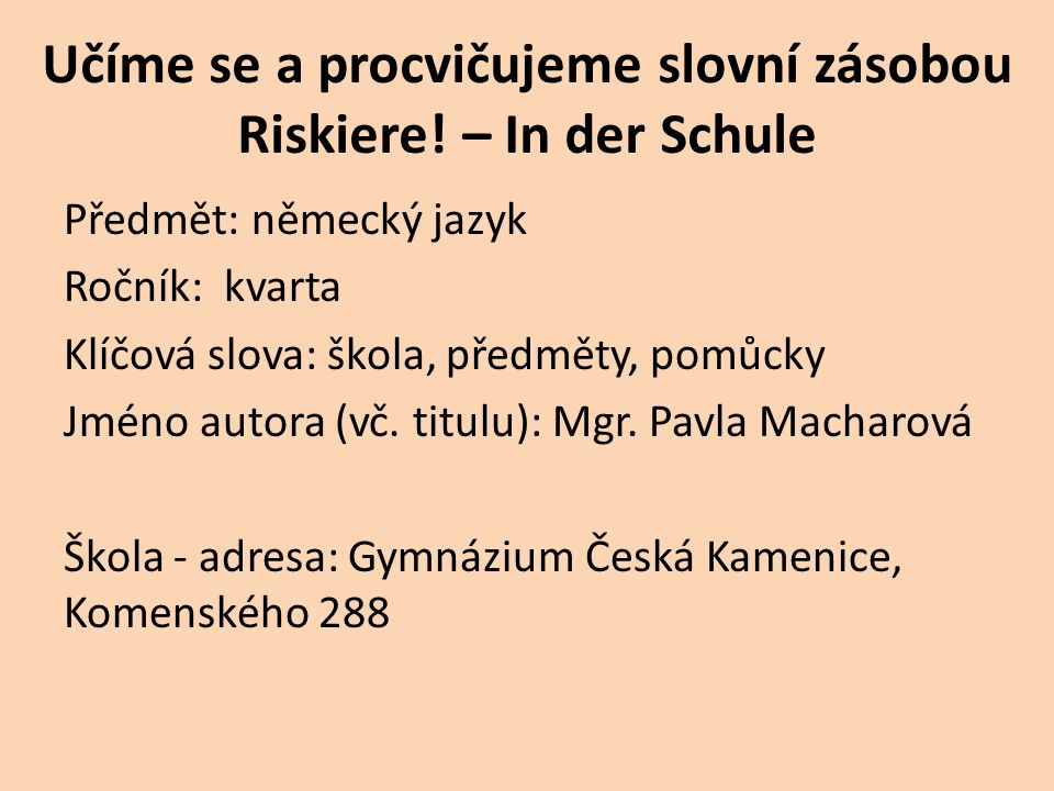 Učíme se a procvičujeme slovní zásobou Riskiere! – In der Schule Předmět: německý jazyk Ročník: kvarta Klíčová slova: škola, předměty, pomůcky Jméno a