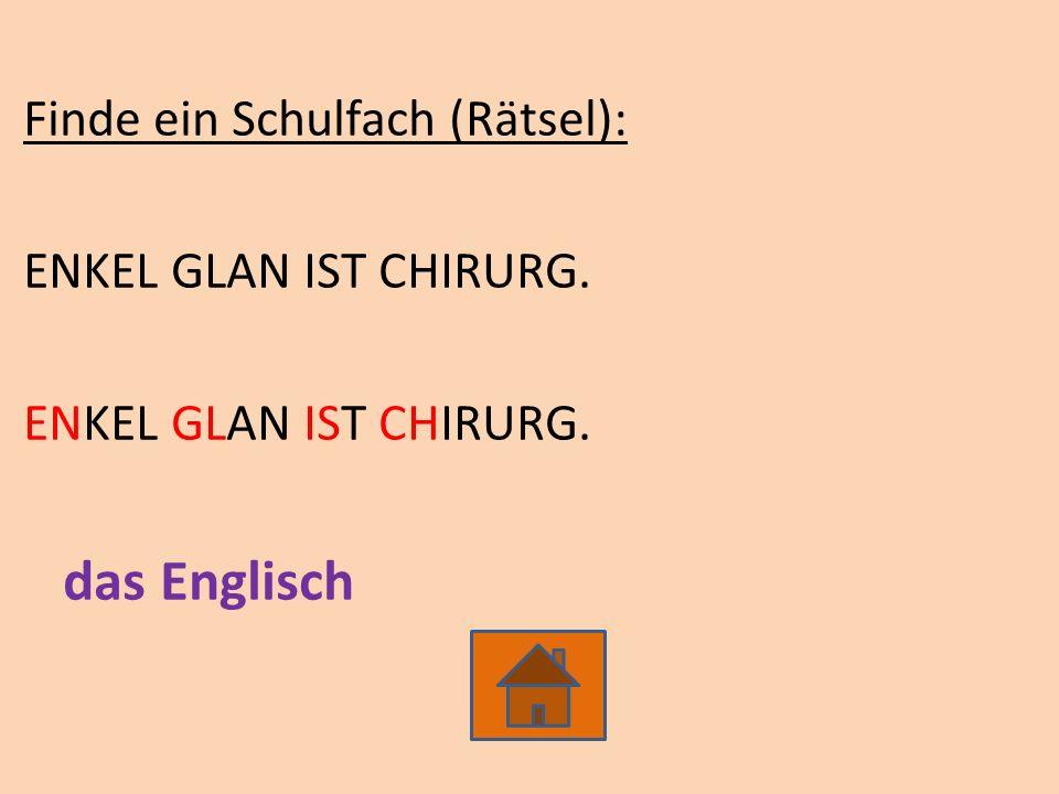 Finde ein Schulfach (Rätsel): ENKEL GLAN IST CHIRURG. das Englisch