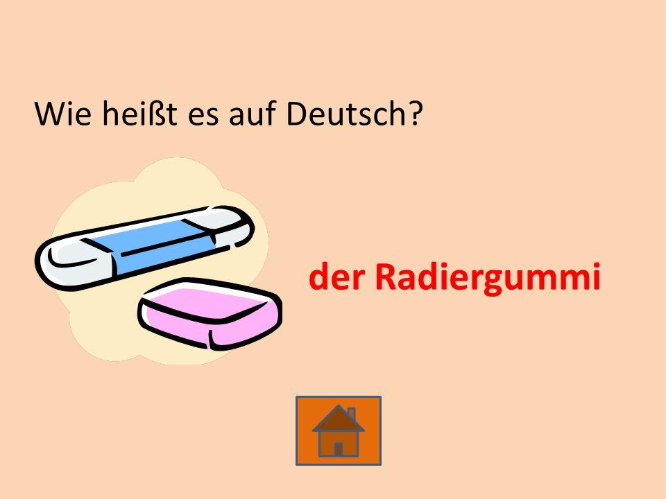 Wie heißt es auf Deutsch der Radiergummi