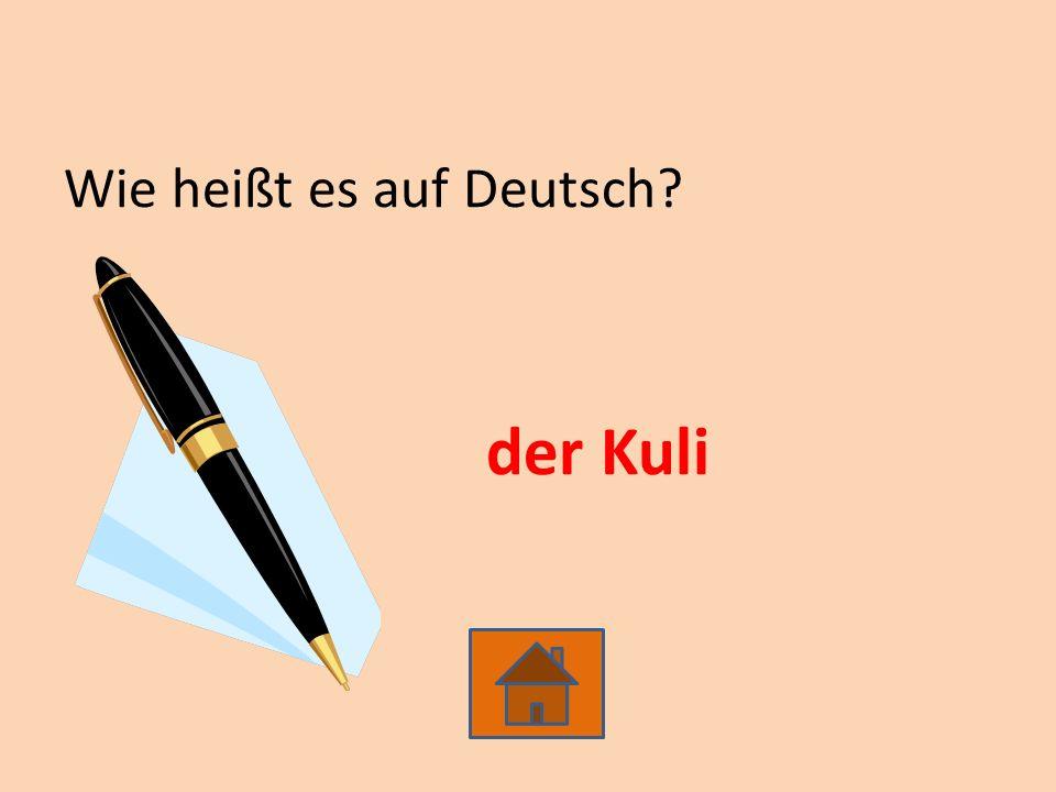 Wie heißt es auf Deutsch der Kuli