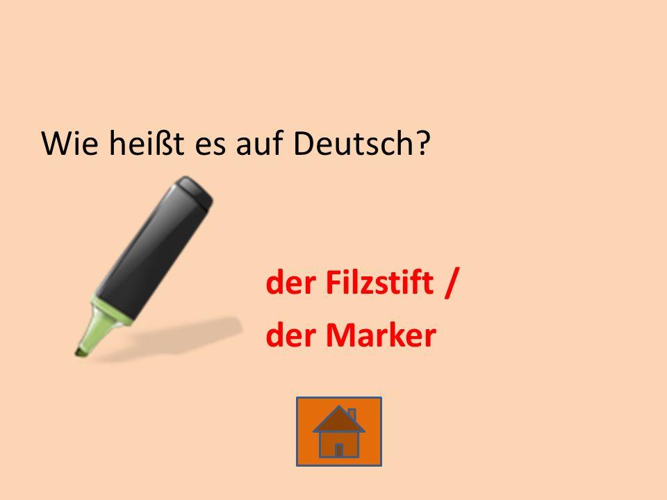 Wie heißt es auf Deutsch der Filzstift / der Marker