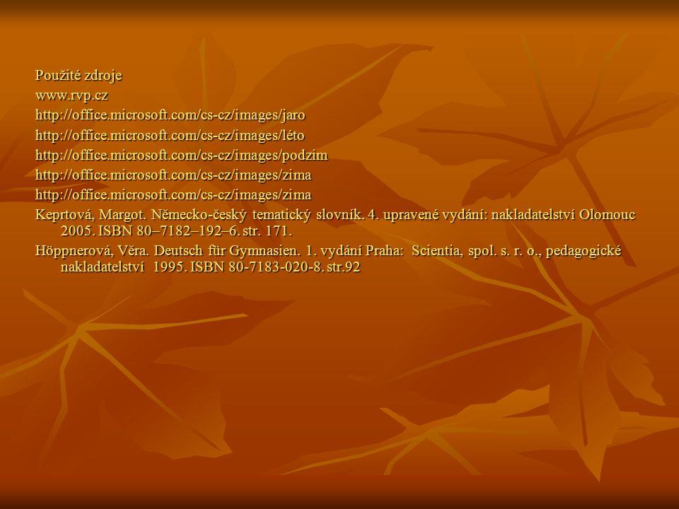 Použité zdroje www.rvp.czhttp://office.microsoft.com/cs-cz/images/jarohttp://office.microsoft.com/cs-cz/images/létohttp://office.microsoft.com/cs-cz/images/podzimhttp://office.microsoft.com/cs-cz/images/zimahttp://office.microsoft.com/cs-cz/images/zima Keprtová, Margot.