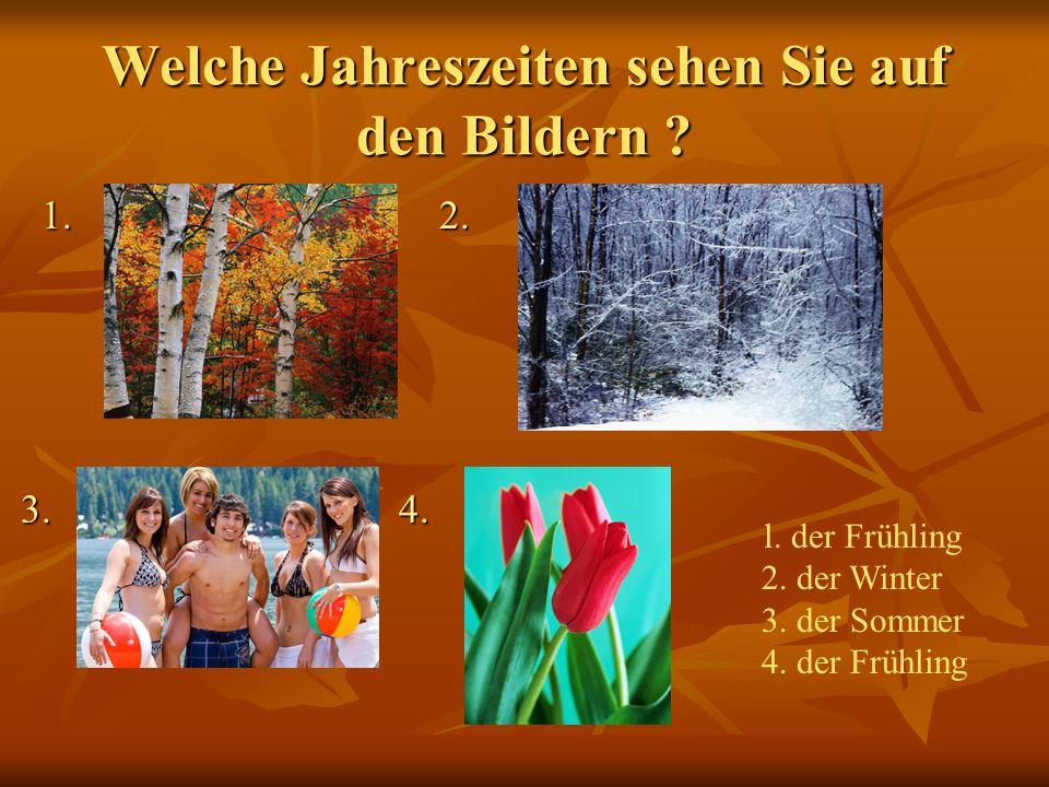 Welche Jahreszeiten sehen Sie auf den Bildern . 1.