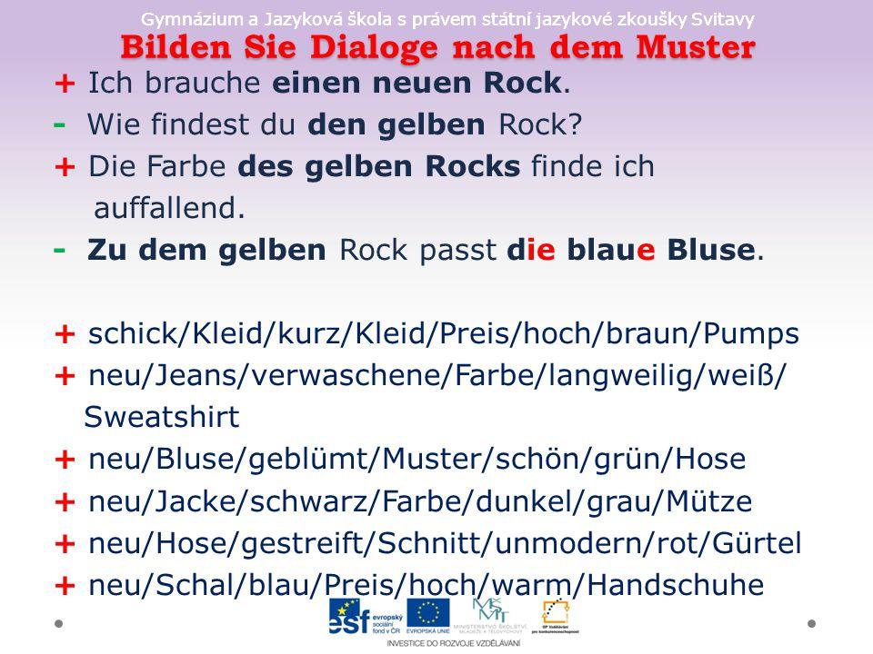 Gymnázium a Jazyková škola s právem státní jazykové zkoušky Svitavy Bilden Sie Dialoge nach dem Muster + Ich brauche einen neuen Rock.