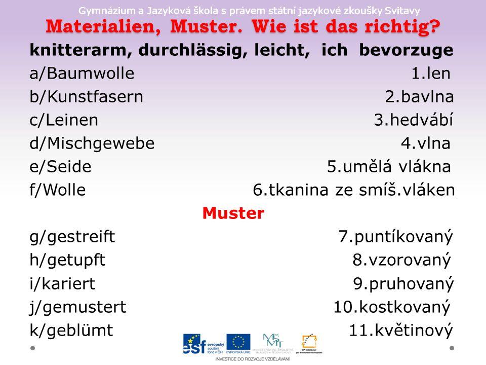 Gymnázium a Jazyková škola s právem státní jazykové zkoušky Svitavy Bilden Sie Wörter + Jeans- + Leder- + Stoff- + Seiden- -jacke, -rock, -hemd, -hose, -mantel, -tasche, -handschuhe, -schuhe, -blume, -gürtel,-kleid, -hut, -bluse, -krawatte