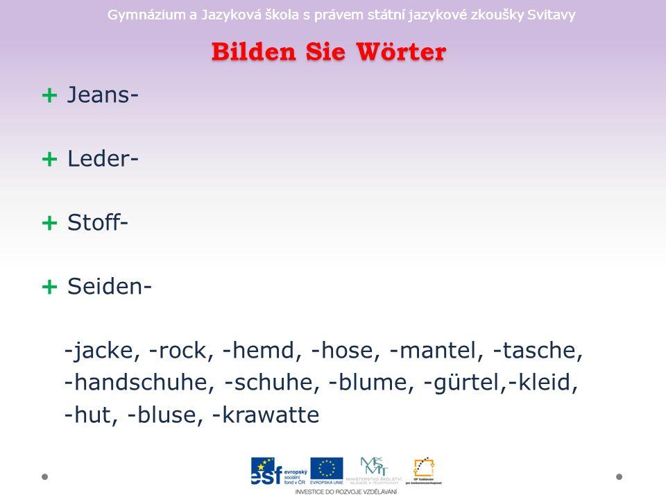 Gymnázium a Jazyková škola s právem státní jazykové zkoušky Svitavy Bilden Sie Wörter + Jeans- + Leder- + Stoff- + Seiden- -jacke, -rock, -hemd, -hose