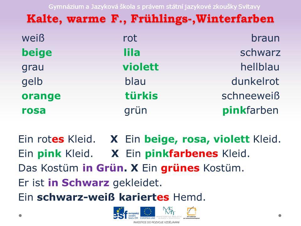 Gymnázium a Jazyková škola s právem státní jazykové zkoušky Svitavy Kalte, warme F., Frühlings-,Winterfarben weiß rot braun beige lila schwarz grau vi