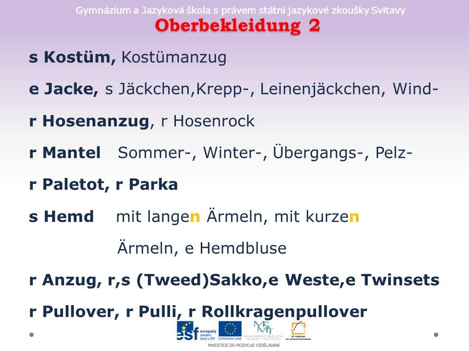 Gymnázium a Jazyková škola s právem státní jazykové zkoušky Svitavy Schuhe + Haus-, Stoff-, Gummi-,Flach-, Stöckel- + Halb-, Leder-, Lederhalb- -schuhe + Sport-, Turn-, Berg-, Ski- + feste Schuhe + Sandalen, Pumps, Lederstiefel, Pantoffeln + Schuhe ohne Absätze,Pumps mit hohen Absätzen + Schuhe putzen, einkremen