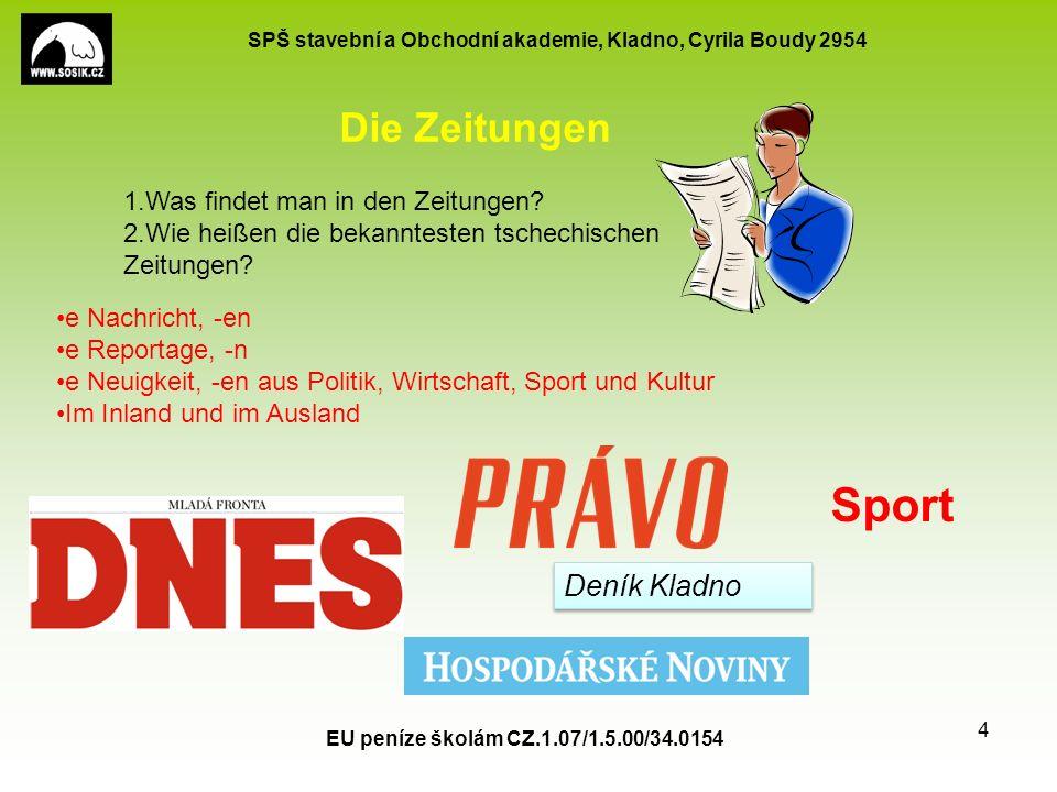SPŠ stavební a Obchodní akademie, Kladno, Cyrila Boudy 2954 EU peníze školám CZ.1.07/1.5.00/34.0154 3 s Internet s Fernsehen e Zeitung, -en Massenmedium,en Was gehört alles zu den Massenmedien.