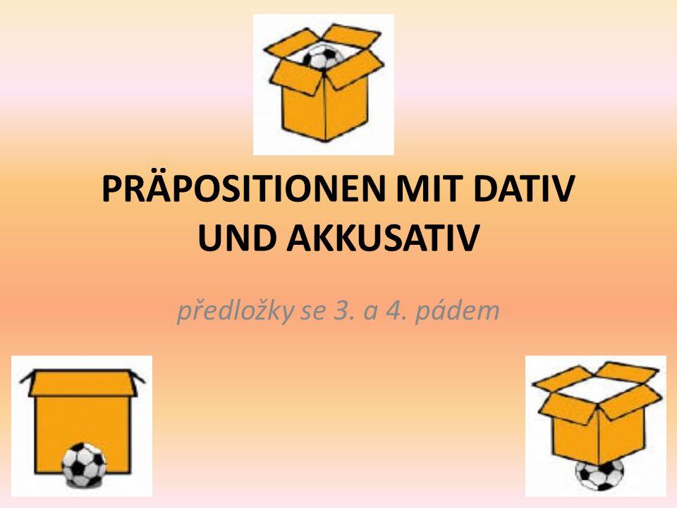 Präpositionen mit Dativ und Akkusativ předložky, které v závislosti na kontextu vyžadují buď 3.