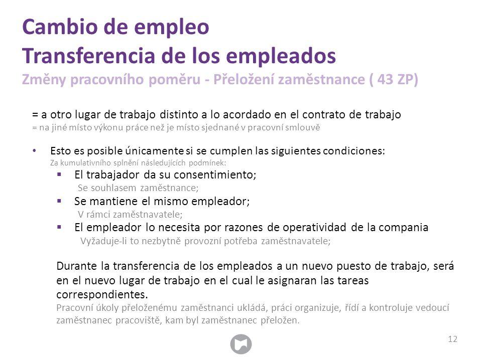 Cambio de empleo Transferencia de los empleados Změny pracovního poměru - Přeložení zaměstnance ( 43 ZP) = a otro lugar de trabajo distinto a lo acord