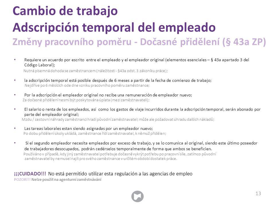 Cambio de trabajo Adscripción temporal del empleado Změny pracovního poměru - Dočasné přidělení (§ 43a ZP) Requiere un acuerdo por escrito entre el em