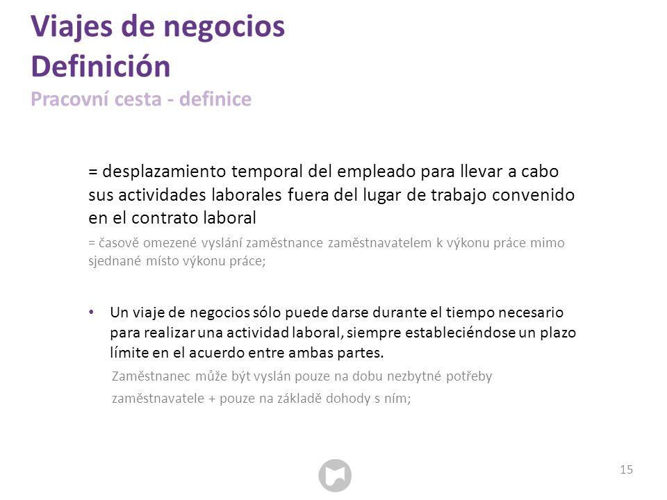 Viajes de negocios Definición Pracovní cesta - definice = desplazamiento temporal del empleado para llevar a cabo sus actividades laborales fuera del