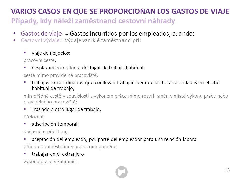 VARIOS CASOS EN QUE SE PROPORCIONAN LOS GASTOS DE VIAJE Případy, kdy náleží zaměstnanci cestovní náhrady Gastos de viaje = Gastos incurridos por los e