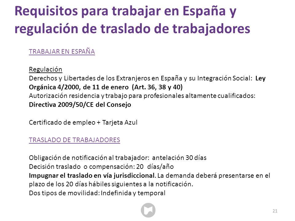 21 Requisitos para trabajar en España y regulación de traslado de trabajadores TRABAJAR EN ESPAÑA Regulación Derechos y Libertades de los Extranjeros en España y su Integración Social: Ley Orgánica 4/2000, de 11 de enero (Art.