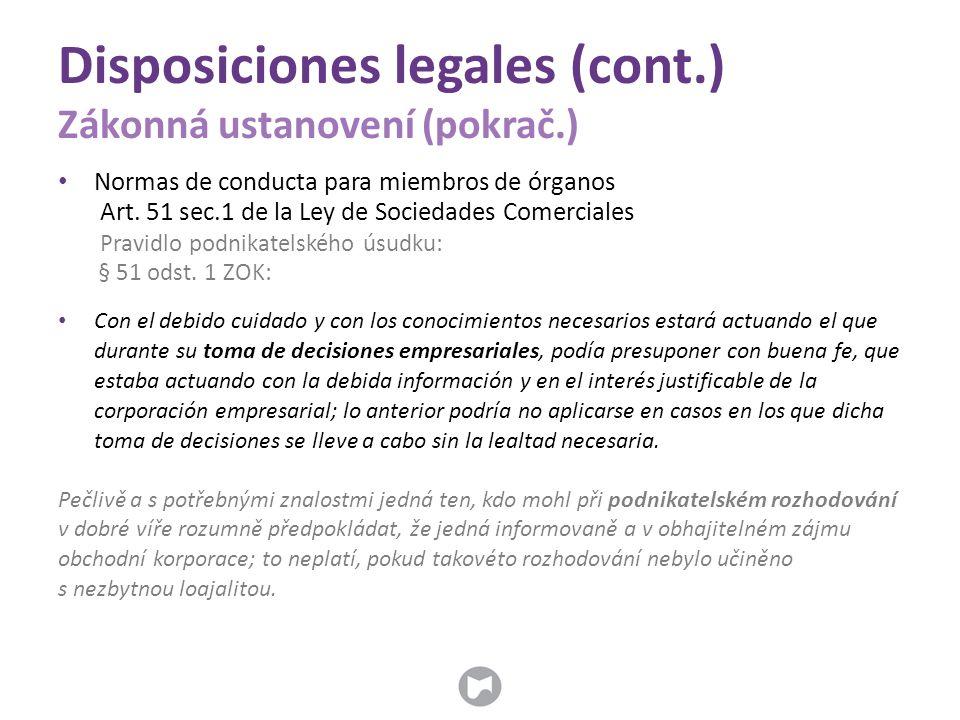 Disposiciones legales (cont.) Zákonná ustanovení (pokrač.) Normas de conducta para miembros de órganos Art. 51 sec.1 de la Ley de Sociedades Comercial