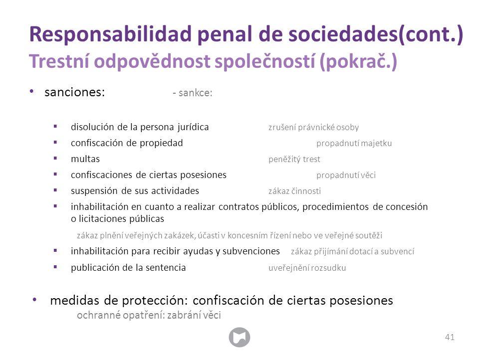 sanciones: - sankce:  disolución de la persona jurídica zrušení právnické osoby  confiscación de propiedad propadnutí majetku  multas peněžitý tres