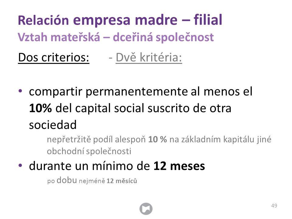 Relación empresa madre – filial Vztah mateřská – dceřiná společnost Dos criterios: - Dvě kritéria: compartir permanentemente al menos el 10% del capit