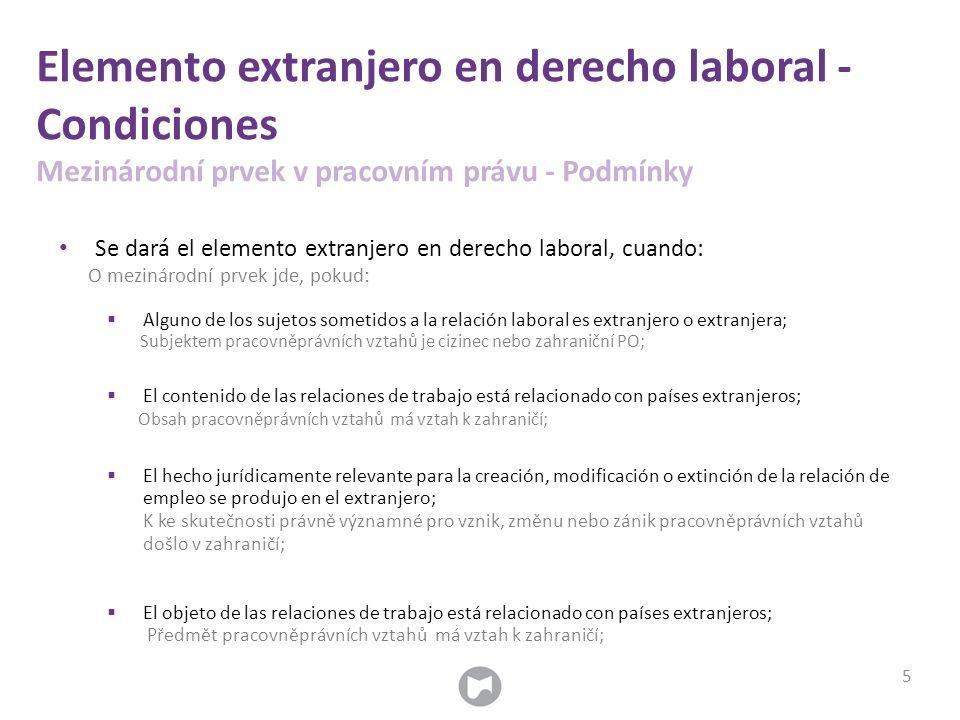 Elemento extranjero en derecho laboral - Condiciones Mezinárodní prvek v pracovním právu - Podmínky Se dará el elemento extranjero en derecho laboral,