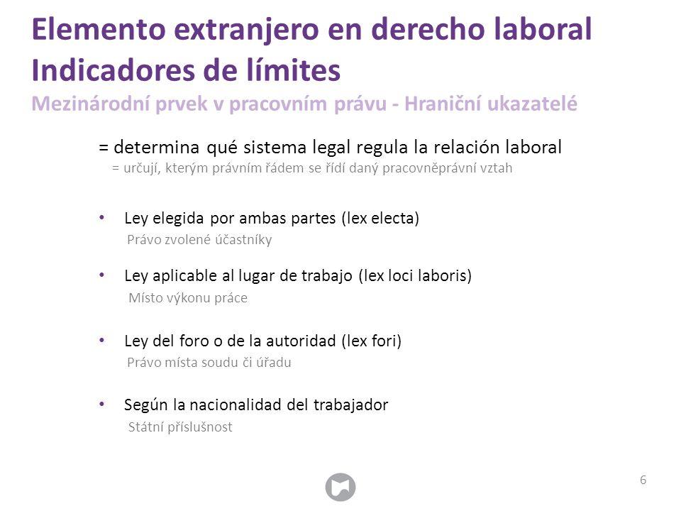 Elemento extranjero en derecho laboral Indicadores de límites Mezinárodní prvek v pracovním právu - Hraniční ukazatelé = determina qué sistema legal r