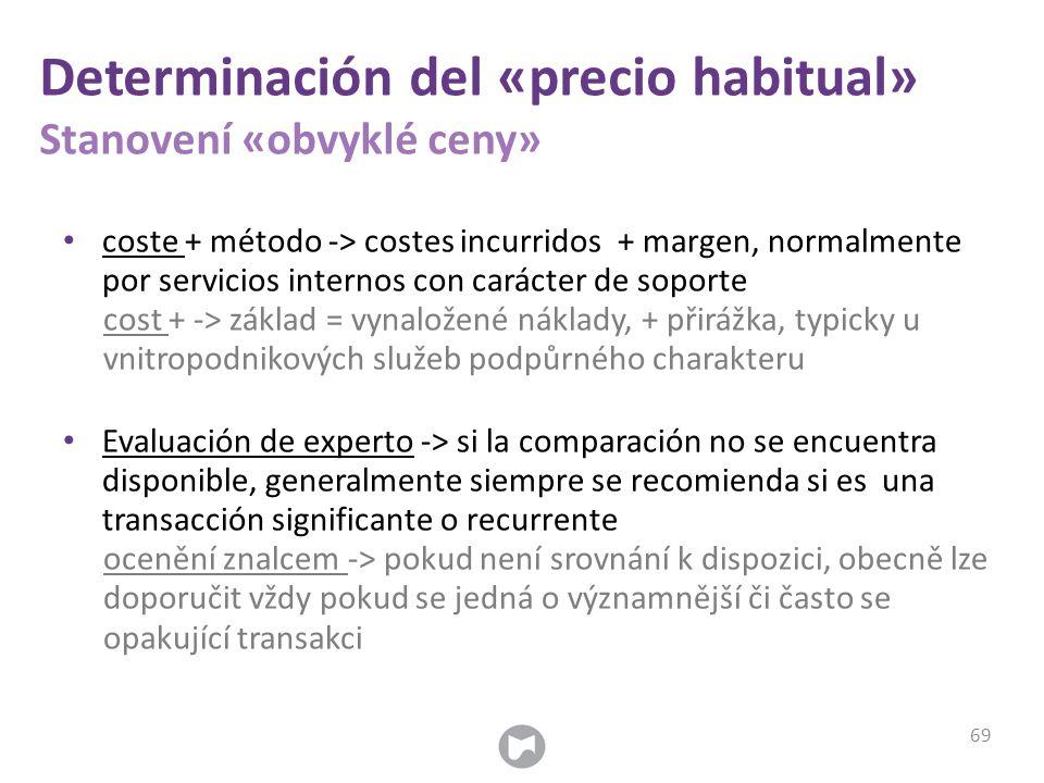 Determinación del «precio habitual» Stanovení «obvyklé ceny» coste + método -> costes incurridos + margen, normalmente por servicios internos con cará