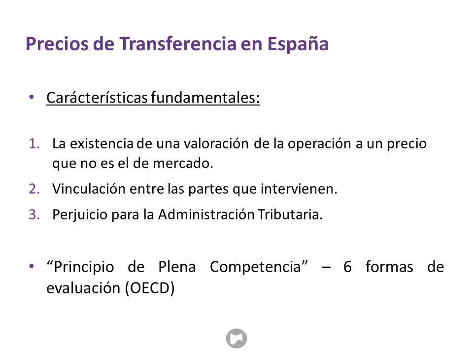 Precios de Transferencia en España Carácterísticas fundamentales: 1.La existencia de una valoración de la operación a un precio que no es el de mercado.