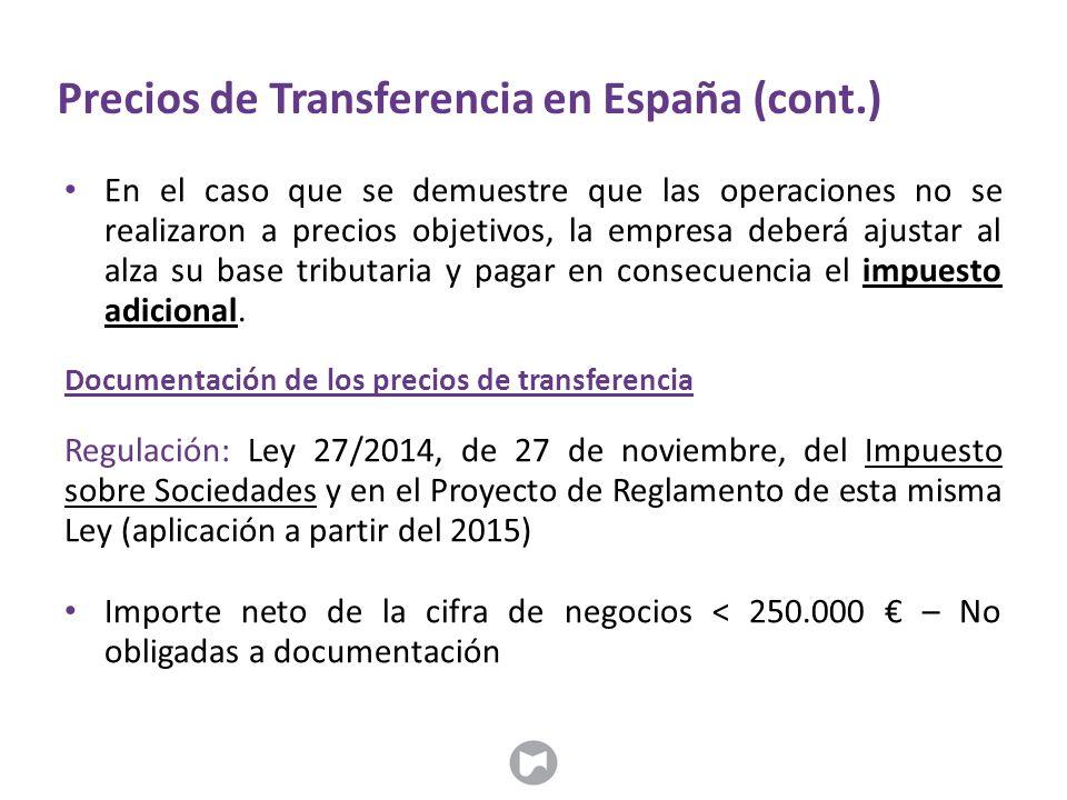 Precios de Transferencia en España (cont.) En el caso que se demuestre que las operaciones no se realizaron a precios objetivos, la empresa deberá ajustar al alza su base tributaria y pagar en consecuencia el impuesto adicional.