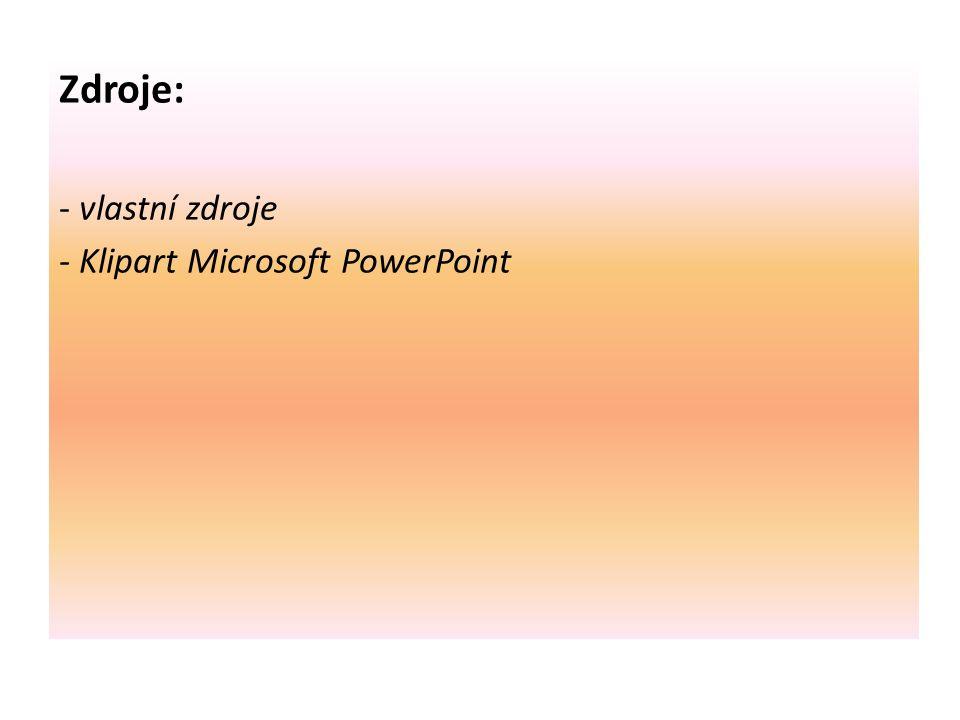 Zdroje: - vlastní zdroje - Klipart Microsoft PowerPoint