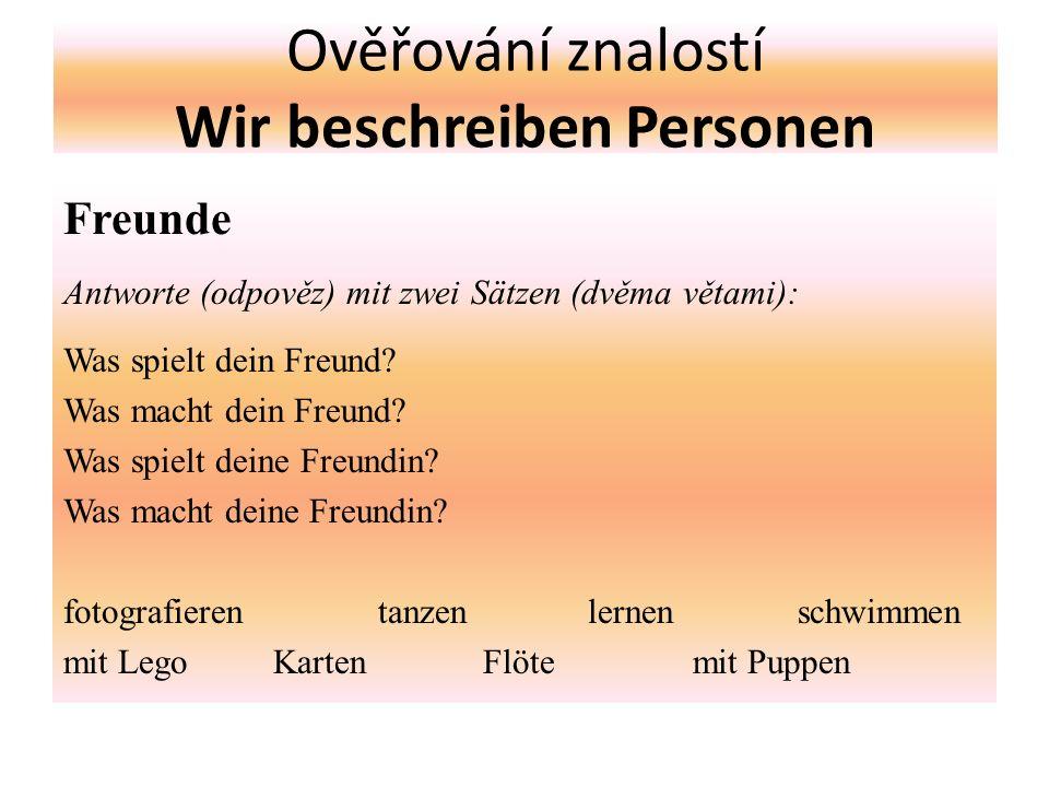 Ověřování znalostí Wir beschreiben Personen Freunde Antworte (odpověz) mit zwei Sätzen (dvěma větami): Was spielt dein Freund.