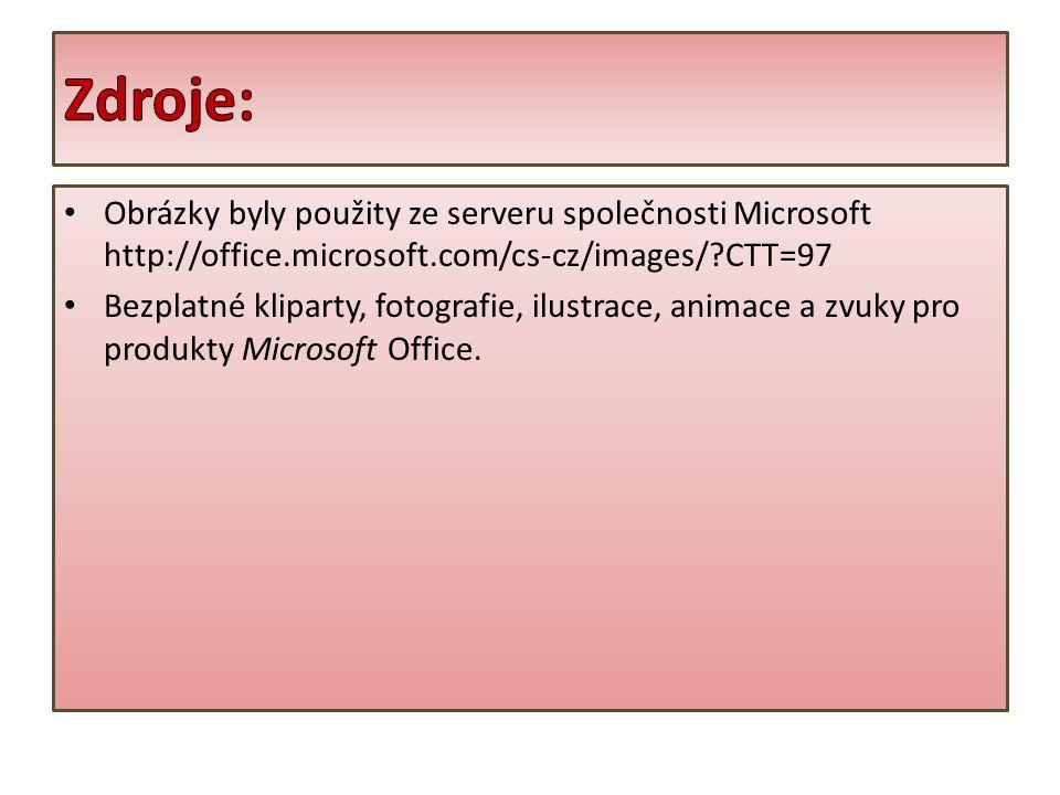 Obrázky byly použity ze serveru společnosti Microsoft http://office.microsoft.com/cs-cz/images/?CTT=97 Bezplatné kliparty, fotografie, ilustrace, animace a zvuky pro produkty Microsoft Office.