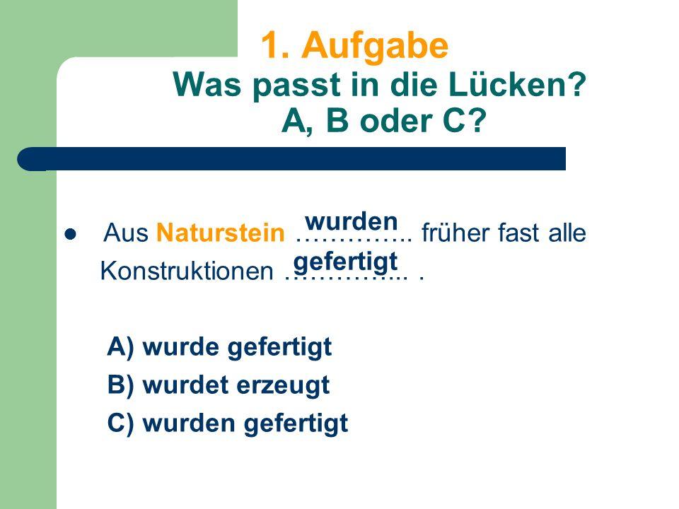 1. Aufgabe Was passt in die Lücken. A, B oder C.