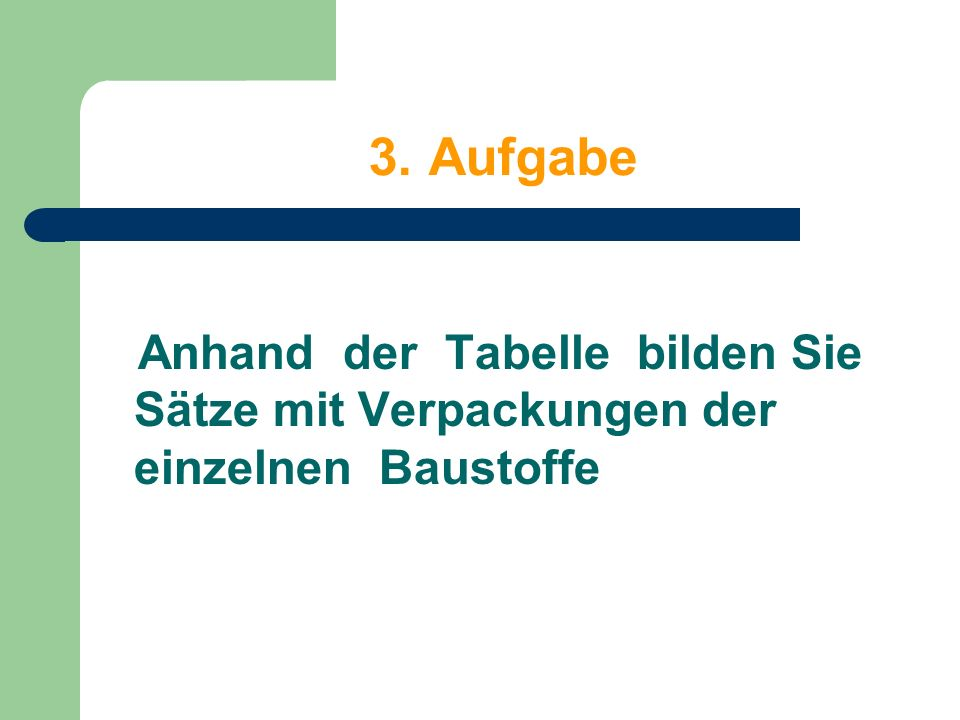 3. Aufgabe Anhand der Tabelle bilden Sie Sätze mit Verpackungen der einzelnen Baustoffe