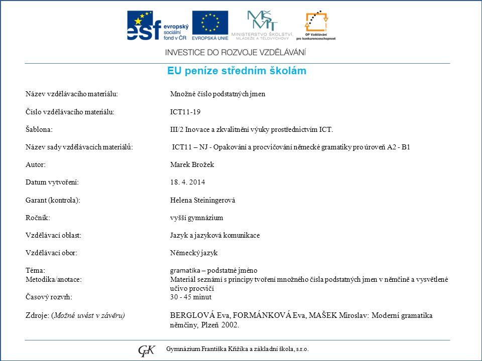 EU peníze středním školám Název vzdělávacího materiálu: Množné číslo podstatných jmen Číslo vzdělávacího materiálu: ICT11-19 Šablona: III/2 Inovace a zkvalitnění výuky prostřednictvím ICT.